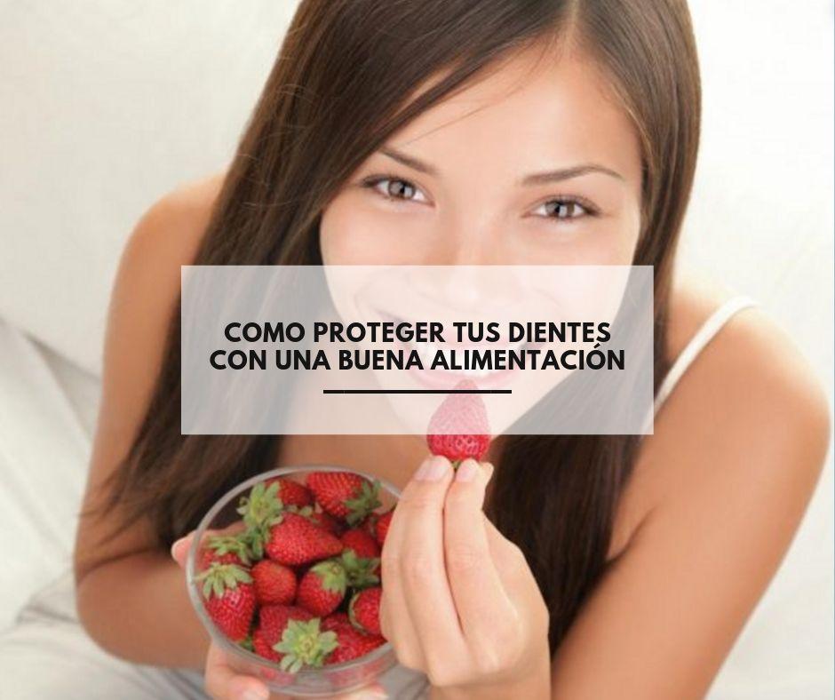 Como proteger tus dientes con una buena alimentación